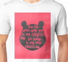 Any day spent with you is my favorite day. So today is my new favorite day. Unisex T-Shirt