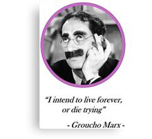 [Quote] Groucho Marx - Live Forever Canvas Print