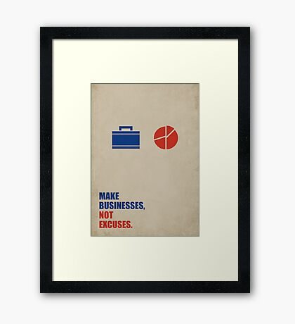 Make Businesses, Not Excuses - Corporate Start-up Quotes Framed Print