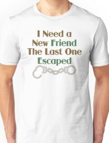 I Need a New Friend Funny Saying Unisex T-Shirt