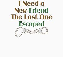 I Need a New Friend Funny Saying Unisex T-Shirt