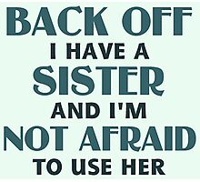 Back Off I Have a Sister (blue) Photographic Print