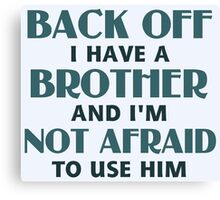 Back Off I Have a Brother (blue) Canvas Print