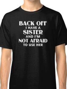 Back Off I Have a Sister (white) Classic T-Shirt