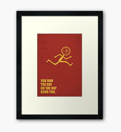 You Run The Day Or The Day Runs You - Corporate Start-up Quotes Framed Print