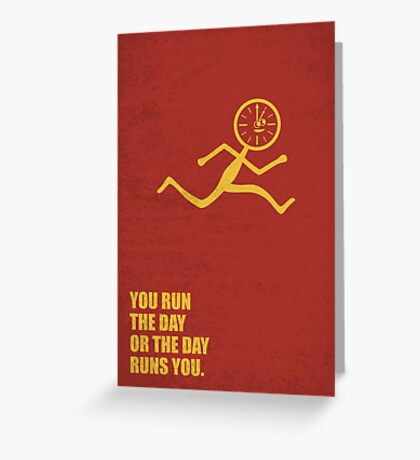 You Run The Day Or The Day Runs You - Corporate Start-up Quotes Greeting Card