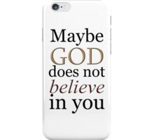Maybe God does not believe in you iPhone Case/Skin