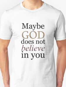 Maybe God does not believe in you Unisex T-Shirt