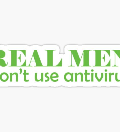 Real Men don't use antivirus Sticker