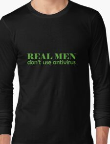 Real Men don't use antivirus Long Sleeve T-Shirt