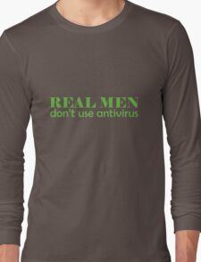 Real Men don't use antivirus Long Sleeve T-Shirt