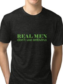 Real Men don't use antivirus Tri-blend T-Shirt