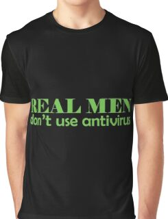 Real Men don't use antivirus Graphic T-Shirt