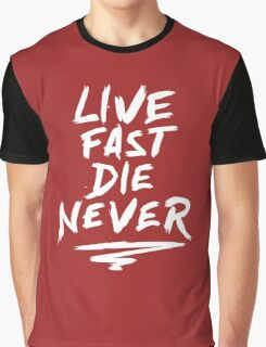 Live Fast Die Never Graphic T-Shirt