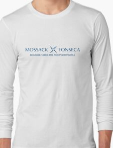 Mossack Fonseca: because taxes are for poor people Long Sleeve T-Shirt