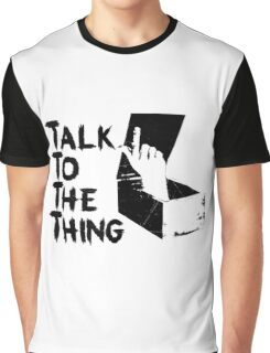 Talk to the Thing Graphic T-Shirt
