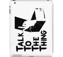 Talk to the Thing iPad Case/Skin
