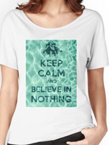 Keep Calm And Believe In Nothing Women's Relaxed Fit T-Shirt
