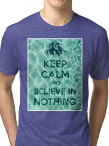 Keep Calm And Believe In Nothing Tri-blend T-Shirt