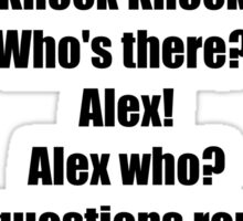 Knock Knock Who's there? Alex! Alex who? Alex the questions round here!  Sticker