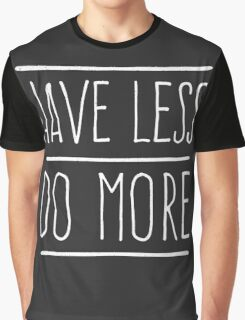 Have Less Do More Graphic T-Shirt