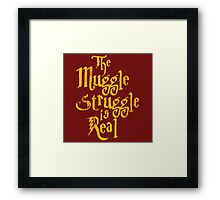 The Muggle Struggle is Real Quote Framed Print
