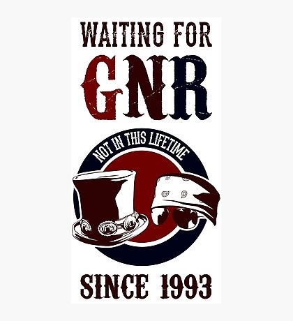 Waiting for classic GNR Not in this lifetime Photographic Print