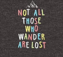 Not all those who wander... Unisex T-Shirt