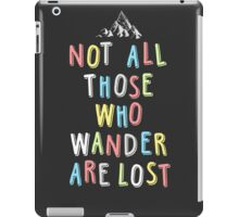 Not all those who wander... iPad Case/Skin