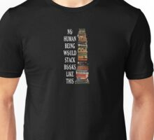 No human being would stack books like this. Unisex T-Shirt