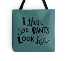 Hamilton - I Think Your Pants Look Hot. Tote Bag