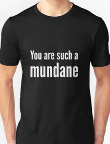 You are such a mundane. T-Shirt