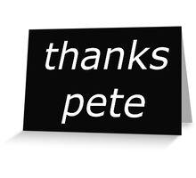thanks pete white Greeting Card