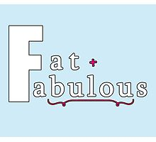 Fat + Fabulous Photographic Print