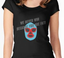 We Never Win Because You Are Fat! Women's Fitted Scoop T-Shirt