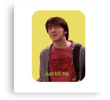 Just Kill Me Canvas Print