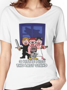 3 Little Pigs-The Last Stand Women's Relaxed Fit T-Shirt