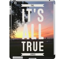 ITS ALL TRUE the force iPad Case/Skin