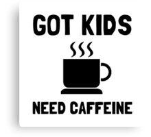 Got Kids Caffeine Canvas Print