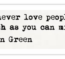 """You can never love people..."" -John Green Sticker"