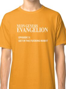 Neon Genesis Evangelion - GET IN THE F*CKING ROBOT t-shirt / Phone case / Mug Classic T-Shirt