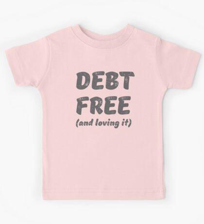 DEBT FREE and loving it Kids Tee
