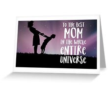 To The Best Mom in the Whole Entire Universe Greeting Card