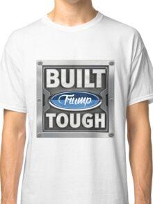 Built Trump Tough   Donald Trump For President Classic T-Shirt
