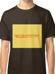 LIVE LAUGH LOVE Classic T-Shirt