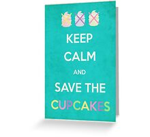 Keep Calm And Save The Cupcakes Greeting Card