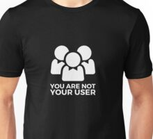 You are not your user Unisex T-Shirt