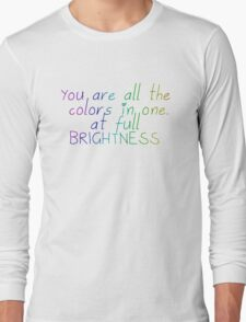 "All the Bright Places ""You are all the colors in one, at full brightness"" Long Sleeve T-Shirt"