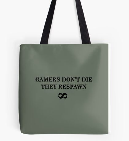 Gamers don't die - they respawn Tote Bag