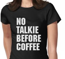 No Talkie Before Coffee Funny Quote Womens Fitted T-Shirt